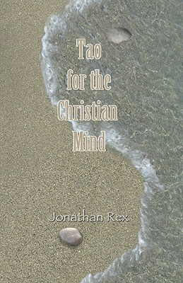 Tao for the Christian Mind  by  Jonathan Rex