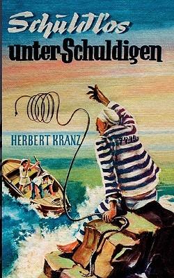 Schuldlos unter Schuldigen: Abenteuer auf einer Sträflingsinsel im Karibischen Meer  by  Herbert Kranz
