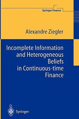 Incomplete Information and Heterogeneous Beliefs in Continuous-Time Finance Alexandre C. Ziegler