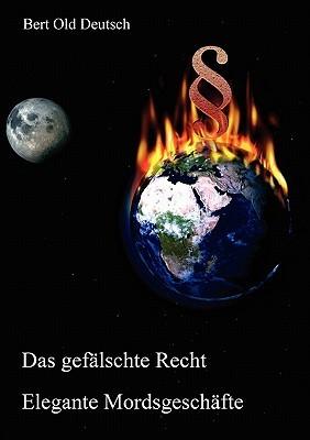 Das gefälschte Recht - Elegante Mordsgeschäfte Bert Old Deutsch