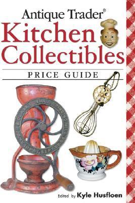 Antique Trader Kitchen Collectibles Price Guide Kyle Husfloen