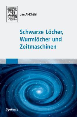 Schwarze Löcher, Wurmlöcher Und Zeitmaschinen  by  Jim Al-Khalili