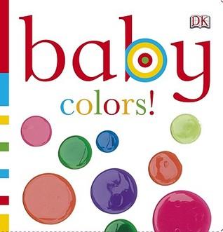 Baby: Colors!  by  Dawn Sirett