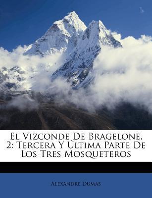 El Vizconde de Bragelone, 2: Tercera y Ltima Parte de Los Tres Mosqueteros  by  Alexandre Dumas