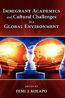 Immigrant Academics and Cultural Challenges in a Global Environment  by  Femi James Kolapo