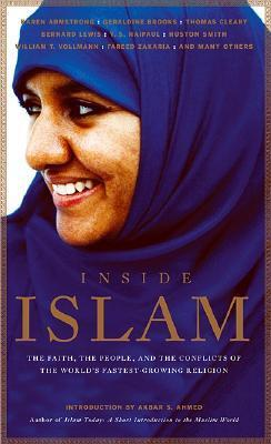 Inside Islam: The Faith, the People and the Conflicts of the Worlds Fastest Growing Religion John Miller