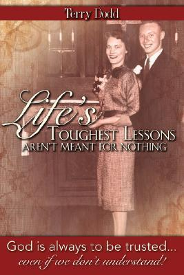 Lifes Toughest Lessons Arent Meant for Nothing Terry Dodd