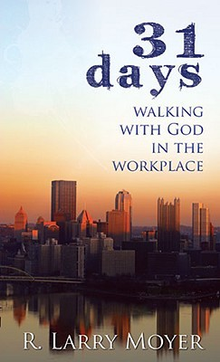 31 Days to Walking with God in the Workplace R. Larry Moyer