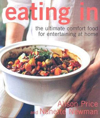 Eating in: The Ultimate Comfort Food for Entertaining at Home Alison Price
