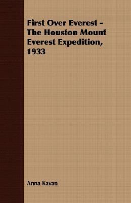 First Over Everest -The Houston Mount Everest Expedition, 1933 P.F.M. Fellowes