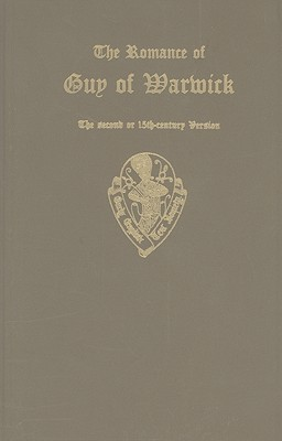 The Romance of Guy of Warwick: The Second or 15th-Century Version Julius Zupitza