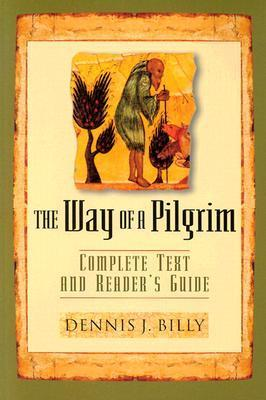 The Way of the Pilgrim: Complete Text and Readers Guide  by  Dennis J. Billy
