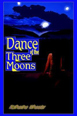 Dance of the Three Moons  by  Katherine Wheeler