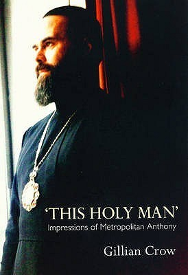 This Holy Man: Impressions of Metropolitan Anthony of Sourozh  by  Gillian Crow