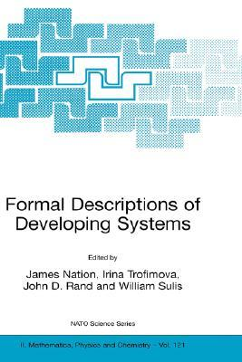 Formal Descriptions Of Developing Systems (Nato Science Series Ii: Mathematics, Physics And Chemistry) James L. Nation