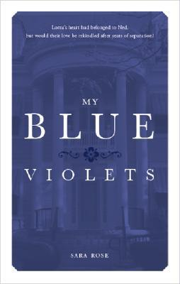 My Blue Violets  by  Sara Rose