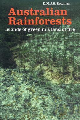 Australian Rainforests: Islands of Green in a Land of Fire David M.J.S. Bowman
