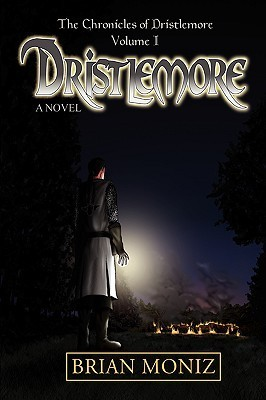 Dristlemore: The Chronicles of Dristlemore Volume I  by  Brian Moniz