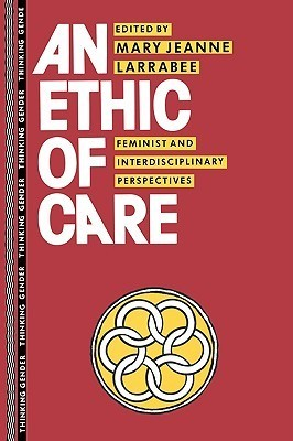 An Ethic of Care: Feminist and Interdisciplinary Perspectives Mary Larrabee