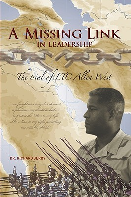 A Missing Link in Leadership: The Trial of Ltc Allen West Richard Berry