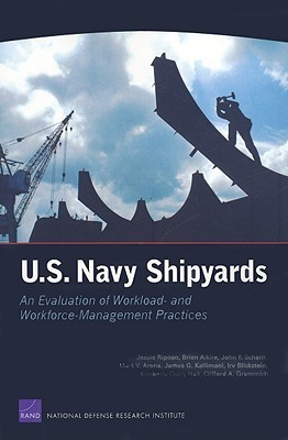 U.S. Navy Shipyards: An Evaluation of Workload--And Workforce--Management Practices  by  Jessie Riposo