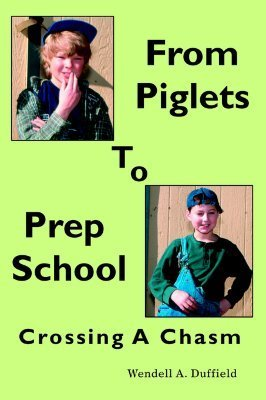 From Piglets to Prep School: Crossing a Chasm  by  Wendell A.  Duffield