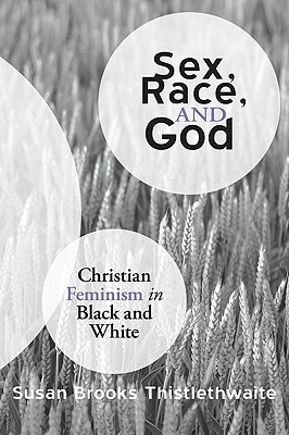 Sex, Race, and God: Christian Feminism in Black and White  by  Susan B. Thistlethwaite
