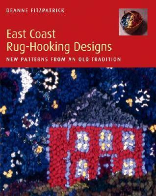 East Coast Rug-Hooking Designs: New Patterns from an Old Tradition  by  Deanne Fitzpatrick