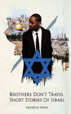 Brothers Dont Travel: Short Stories of Israel Kenneth Ngwa