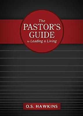 The Pastor's Guide to Leading and Living  by  O.S. Hawkins