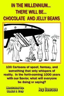 In the Millennium...There Will Be...Chocolate and Jelly Beans Joy Dawson