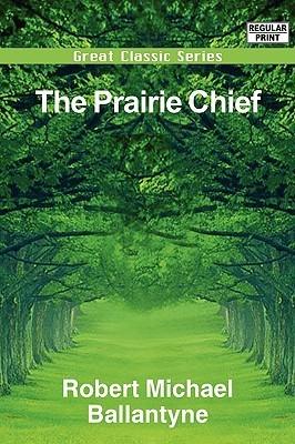 The Prairie Chief  by  R.M. Ballantyne