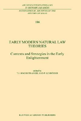 Early Modern Natural Law Theories: Context and Strategies in the Early Enlightenment  by  T. Hochstrasser