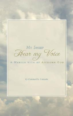 My Sheep Hear My Voice: A Memoir with an Awesome God  by  Consuella Canada