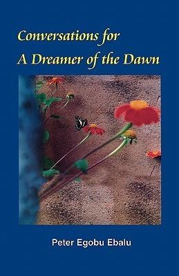 Conversations for a Dreamer of the Dawn Peter Egobu Ebalu