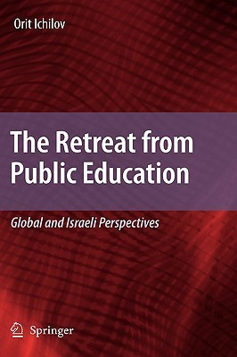 The Retreat From Public Education: Global And Israeli Perspectives  by  Orit Ichilov