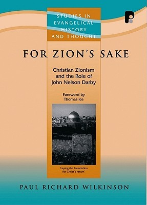 For Zions Sake: Christian Zionism and the Role of John Nelson Darby Paul Richard Wilkinson