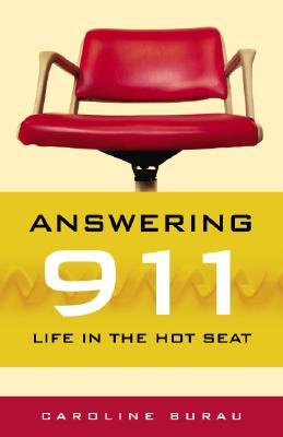 Answering 911: Life in the Hot Seat  by  Caroline Burau
