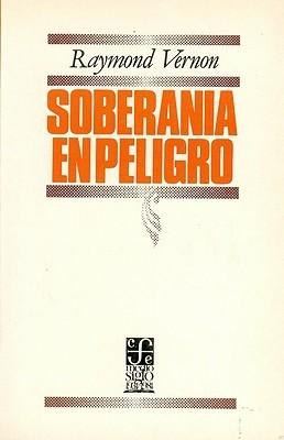 Soberan-A En Peligro: La Difusin Multinacional de Las Empresas de Estados Unidos  by  Raymond Vernon