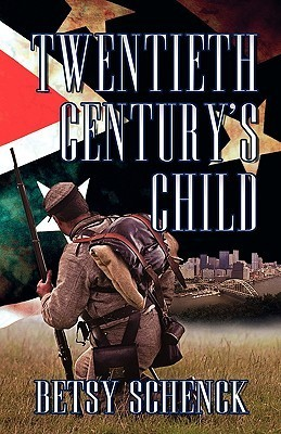 Twentieth Centurys Child  by  Betsy Schenck