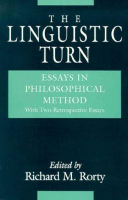 The Linguistic Turn: Essays in Philosophical Method  by  Richard M. Rorty