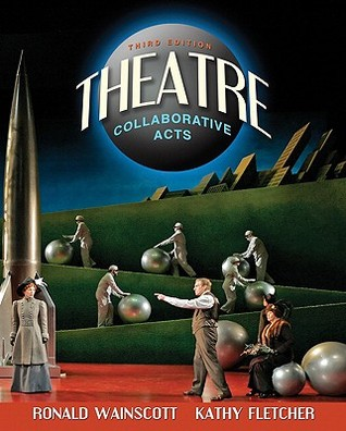 Theatre: Collaborative Acts  by  Ronald J Wainscott