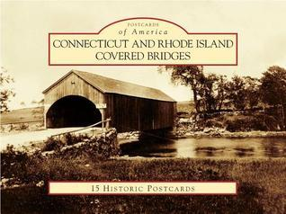 Connecticut and Rhode Island Covered Bridges William S. Caswell  Jr.