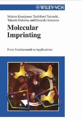Molecular Imprinting: From Fundamentals to Applications Makoto Komiyama