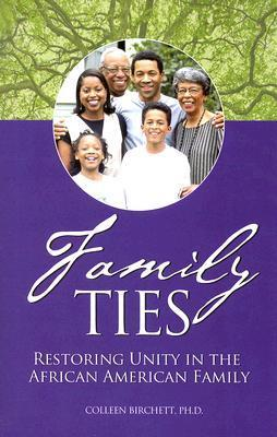 Family Ties: Restoring Unity in the African American Family Colleen Birchett