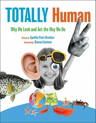 Totally Human: Why We Look and Act the Way We Do  by  Cynthia Pratt Nicolson