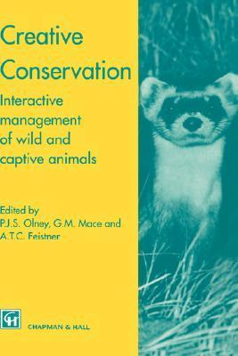 Creative Conservation: Interactive Management of Wild and Captive Animals  by  Peter J.S. Olney