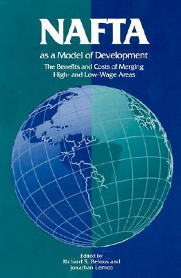 NAFTA as Model of Development: The Benefits and Costs of Merging High- And Low-Wage Areas Richards S. Belous