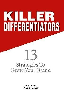 Killer Differentiators: 13 Strategies to Grow Your Brand Jacky Tai
