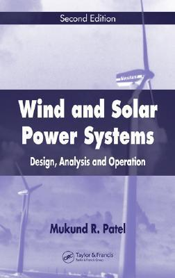 Wind and Solar Power Systems: Design, Analysis, and Operation  by  Mukund R. Patel